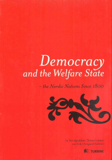 Democracy and the welfare state : the Nordic nations since 1800 av Siri Ingvaldsen, Thomas Larsson og Erik Overgaard Pedersen (Heftet)