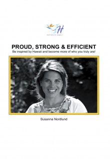 Proud, strong & efficient : be inspired by Hawaii and become more of who you truly are! av Susanna Nordlund (Heftet)