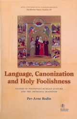 Language, canonization and holy foolishness : studies in Postsoviet Russian culture and the orthodox tradition av Per-Arne Bodin (Heftet)
