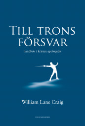 Till trons försvar : handbok i kristen apologetik av William Lane Craig (Innbundet)