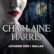 Levande död i Dallas av Charlaine Harris (Lydbok MP3-CD)