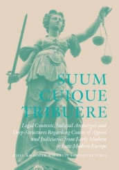 Suum Cuique Tribuere - Legal contexts, Judicial Archetypes and Deep-Structures Regarding Courts of Appeal and Judiciaries from Early Modern to Late Modern Europe av Kjell Å Modéer og Martin Sunnqvist (Innbundet)