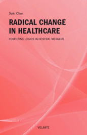 Radical Change Attempt in Healthcare - Competing Logics in Hospital Mergers av Soki Choi (Heftet)