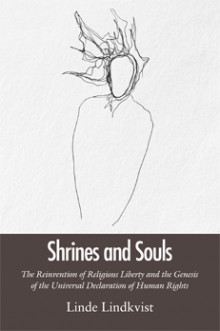 Shrines and souls : the reinvention of religious liberty and the genesis of the universal declaration of human rights av Linde Lindkvist (Heftet)