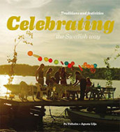 Celebrating the swedish way : traditions and festivities av Agneta Lilja og Po Tidholm (Heftet)