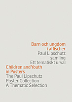 Barn och ungdom i affischer : Paul Lipschutz samling : ett tematiskt urval = Children and youth in posters : the Paul Lipschutz poster collection : a thematic selection av Paul Lipschutz og Magdalena Gram (Innbundet)