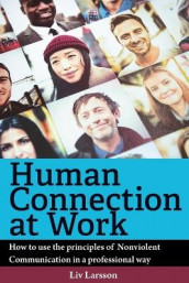 Human Connection at Work; How to use the principles of Nonviolent Communication in a professional way av LIV Larsson (Heftet)