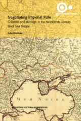 Omslag - Negotiating Imperial Rule : Colonists and Marriage in the Nineteenth-century Black Sea Steppe