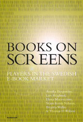Books on screens : players in the Swedish e-book market av Annika Bergström, Lars Höglund, Elena Maceviciute, Skans Kersti Nilsson, Birgitta Wallin og Thomas D. Wilson (Heftet)