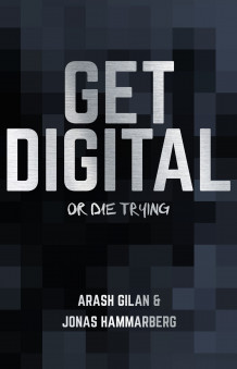 Get digital or die trying av Arash Gilan og Jonas Hammarberg (Innbundet)