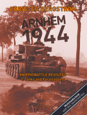 Arnhem 1944 An Epic Battle Revisited av Christer Bergstrom (Innbundet)