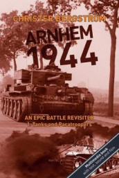 Arnhem 1944 - an Epic Battle Revisited av Christer Bergstrom (Heftet)