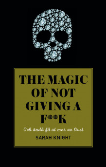 The magic of not giving a f*ck : och ändå få ut mer av livet av Sarah Knight (Innbundet)