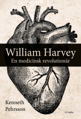 Omslag - William Harvey : en medicinsk revolutionär