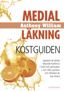 Medial Läkning Kostguiden av Anthony William (Innbundet)