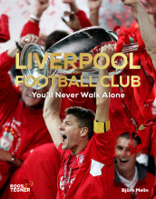 Liverpool Football Club : You'll Never Walk Alone av Björn Melin (Innbundet)