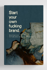 Omslag - Start your own f*cking brand : om resan med Nudie Jeans