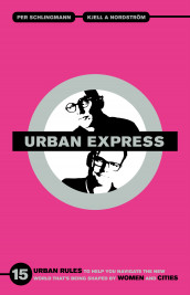 Urban express : 15 urban rules to help you navigate the new world that's being shaped by women & cities av Kjell A. Nordström og Per Schlingmann (Heftet)