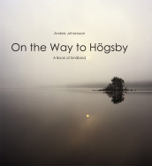 On the way to Högsby : a book of Småland av Anders Johansson (Innbundet)