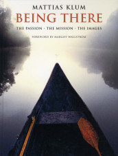 Being There - The Passion-The Mission-The Images av Mattias Klum (Innbundet)