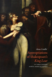 Appropriations of Shakespeare's King Lear in Three Modern North American Novels av Anna Lindhé (Innbundet)