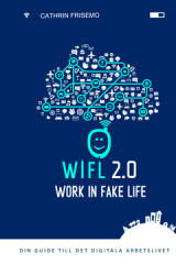 Omslag - WIFL - Work In Fake Life 2.0 : din guide till det digitala arbetslivet