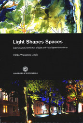 Light Shapes Spaces : Experiences of Distribution of Light and Visual Spatial Boundaries av Ulrika Wänström Lindh (Heftet)