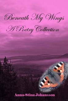 Beneath My Wings - A Poetry Collection av Anna-Stina Johansson (Heftet)