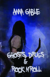 Ghosts, Drugs & Rock n'Roll av Anna Gable (Heftet)