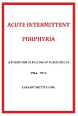 Omslag - Acute Intermittent Porphyria : a thesis and 68 follow-up publications 1964-2016