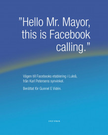"""Hello Mr. Mayor, this is Facebook calling"" : vägen till Facebooks etablering i Luleå, från Karl Petersens synvinkel av Gunnel E Viden (Innbundet)"