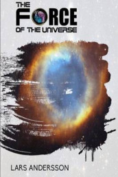 The Force of the Universe av Lars Andersson (Heftet)