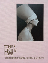 Omslag - Time / Light / Love. Swedish Photographic Portraits 1840-2017