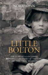 Omslag - Little Bolton : The story of a Lancashire working class family at the start of the Industrial Revolution