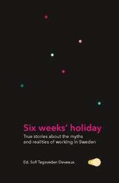 Six weeks' holiday : true stories about the myths and realities of working in Sweden av Sofi Tegsveden Deveaux (Heftet)