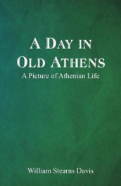 A Day in Old Athens; a Picture of Athenian Life av William Stearns Davis (Heftet)