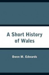 A Short History of Wales av Owen M Edwards (Heftet)