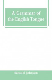 A Grammar of the English Tongue av Samuel Johnson (Heftet)