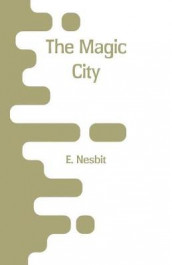 The Magic City av E Nesbit (Heftet)