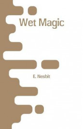 Wet Magic av E Nesbit (Heftet)