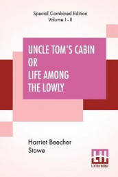 Uncle Tom's Cabin Or Life Among The Lowly (Complete) av Harriet Beecher Stowe (Heftet)