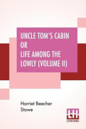 Uncle Tom's Cabin Or Life Among The Lowly (Volume II) av Harriet Beecher Stowe (Heftet)