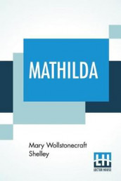 Mathilda av Mary Wollstonecraft Shelley (Heftet)