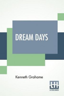 Dream Days av Kenneth Grahame (Heftet)