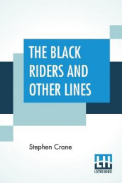 The Black Riders And Other Lines av Stephen Crane (Heftet)