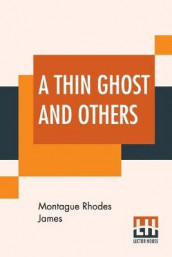 A Thin Ghost And Others av Montague Rhodes James (Heftet)
