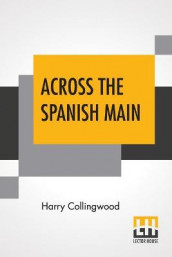 Across The Spanish Main av Harry Collingwood (Heftet)