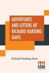 Adventures And Letters Of Richard Harding Davis av Richard Harding Davis (Heftet)