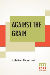 Against The Grain av Joris Karl Huysmans (Heftet)