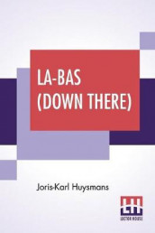 La-Bas (Down There) av Joris Karl Huysmans (Heftet)